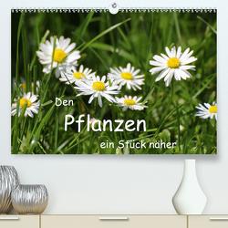 Den Pflanzen ein Stück näher (Premium, hochwertiger DIN A2 Wandkalender 2021, Kunstdruck in Hochglanz) von Zajac,  Manfred
