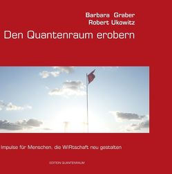 Den Quantenraum erobern von Graber,  Barbara, Ukowitz,  Robert