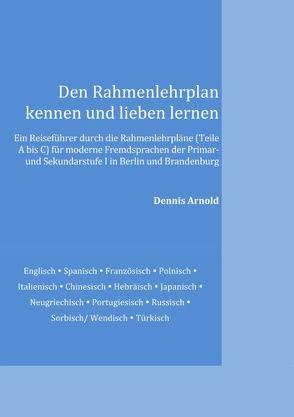 Den Rahmenlehrplan kennen und lieben lernen von Arnold,  Dennis