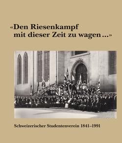 """""""Den Riesenkampf mit dieser Zeit zu wagen …"""" von Schweizerischer Studentenverein"""