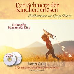 Den Schmerz der Kindheit erlösen – Meditation von Huber,  Georg