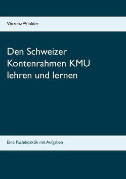 Den Schweizer Kontenrahmen KMU lehren und lernen von Winkler,  Vinzenz