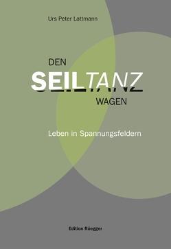 Den Seiltanz wagen von Lattmann,  Urs Peter