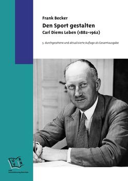 Den Sport gestalten. Carl Diems Leben (1882-1962) von Becker,  Frank