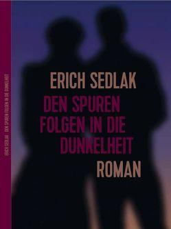 Den Spuren folgen in die Dunkelheit von Sedlak,  Erich