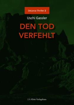 Den Tod verfehlt von Gassler,  Uschi