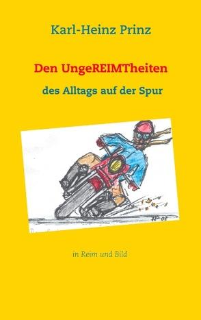Den UngeREIMTheiten des Alltags auf der Spur von Prinz,  Karl-Heinz, Prinz,  Manuela