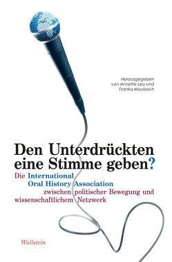 Den Unterdrückten eine Stimme geben? von Leo,  Annette, Maubach,  Franka, Niethammer,  Lutz