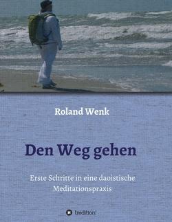 Den Weg gehen von Wenk,  Roland