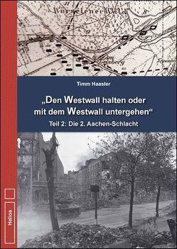 Den Westwall halten oder mit dem Westwall untergehen von Haasler,  Timm