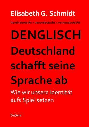 Denglisch – Deutschland schafft seine Sprache ab von Schmidt,  Elisabeth G.