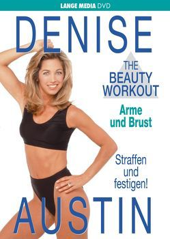 Denise Austin: The Beauty Workout – Arme und Brust von Austin,  Denise