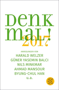 Denk mal! 2017 von Balci,  Güner Yasemin, Han,  Byung-Chul, Mansour,  Ahmad, Minkmar,  Nils, Welzer,  Harald