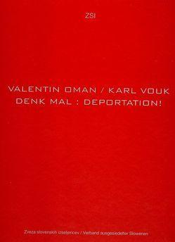 Denk Mal : Deportation! von Burger,  Hannelore, Hafner,  Fabjan, Košan,  Marko, Koschat,  Michael, Oman,  Valentin, Partl,  Jože, Sturm-Schnabl,  Katja, Vouk,  Karl