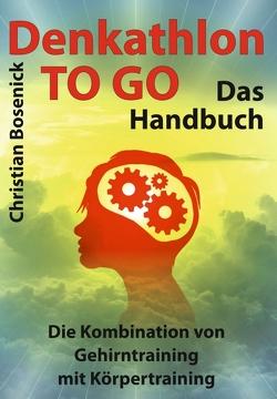 Denkathlon® TO GO – Das Handbuch von Bosenick,  Christian