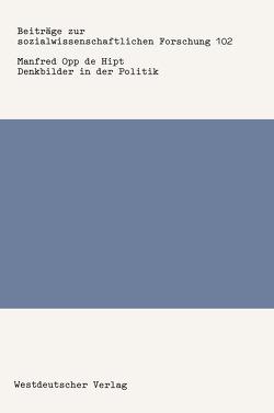 Denkbilder in der Politik von Opp de Hipt,  Manfred