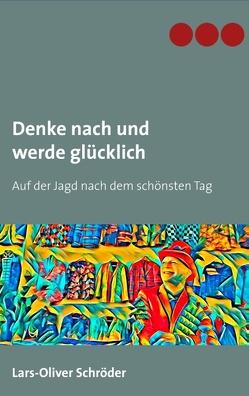 Denke nach und werde glücklich von Schröder,  Lars-Oliver