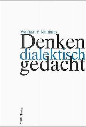 Denken dialektisch gedacht von Matthäus,  Wolfhart F.