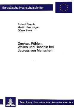 Denken, Fühlen, Wollen und Handeln bei depressiven Menschen von Hautzinger,  Martin, Straub,  Roland