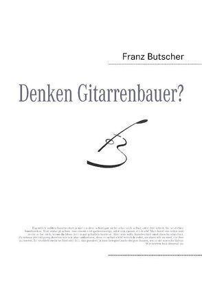 Denken Gitarrenbauer? von Butscher,  Franz