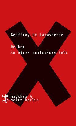 Denken in einer schlechten Welt von de Lagasnerie,  Geoffroy, Kurz,  Felix