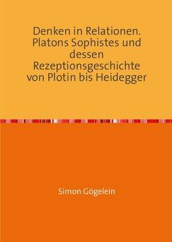 Denken in Relationen. Platons Sophistes und dessen Rezeptionsgeschichte von Plotin bis Heidegger von Gögelein,  Simon
