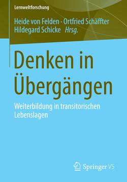 Denken in Übergängen von Felden,  Heide, Schäffter,  Ortfried, Schicke,  Hildegard
