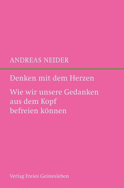 Denken mit dem Herzen von Kammerer,  Bettina, Neider,  Andreas