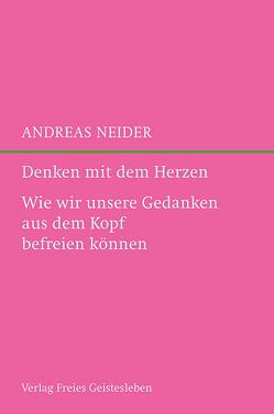 Denken mit dem Herzen von Neider,  Andreas