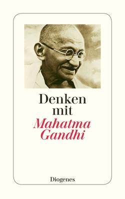 Denken mit Mahatma Gandhi von Gandhi,  Mahatma, Sartory,  Gertrude, Sartory,  Thomas