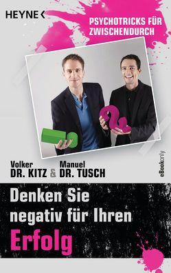Denken Sie negativ für Ihren Erfolg von Kitz,  Volker, Tusch,  Manuel
