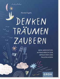 Denken, Träumen, Zaubern – Mein meditatives Mitmachbuch zum Abtauchen und Fallenlassen von Engelke,  Mareike