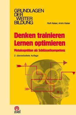 Denken trainieren, Lernen optimieren von Kaiser,  Arnim, Kaiser,  Ruth