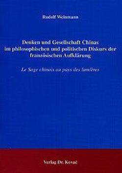 Denken und Gesellschaft Chinas im philosophischen und politischen Diskurs der französischen Aufklärung von Weinmann,  Rudolf