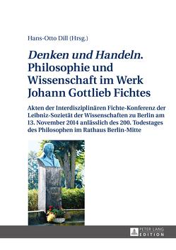 «Denken und Handeln.» Philosophie und Wissenschaft im Werk Johann Gottlieb Fichtes von Dill,  Hans-Otto