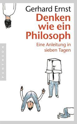 Denken wie ein Philosoph von Ernst,  Gerhard
