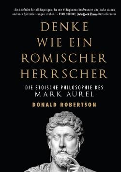 Denke wie ein römischer Herrscher von Braun,  Almuth, Robertson,  Donald