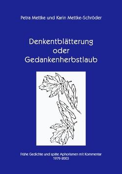 Denkentblätterung oder Gedankenherbstlaub von Mettke,  Petra, Mettke-Schröder,  Karin