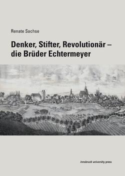 Denker, Stifter, Revolutionär – Die Brüder Echtermeyer von Goller,  Peter, Sachse,  Renate