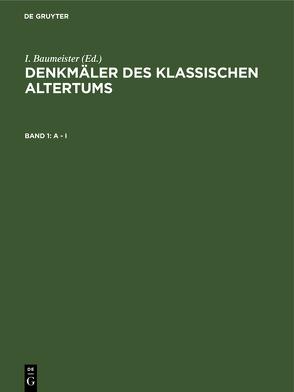 Denkmäler des Klassischen Altertums / A – I von Baumeister,  I.