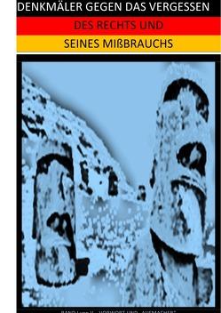 DENKMÄLER GEGEN DAS VERGESSEN / DENKMÄLER GEGEN DAS VERGESSEN DES RECHTS UND SEINES MIßBRAUCHS (I) von Brinkmichel,  Carlus, Hansch,  Helmut, Hohndeuter,  Albert Albrecht, Schast,  Christine, Selsheim,  Pelwer