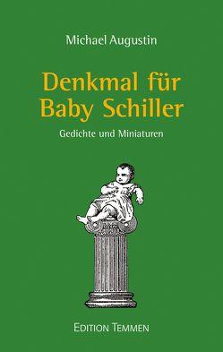 Denkmal für Baby Schiller von Augustin,  Michael