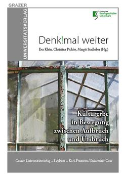 Denk!mal weiter – Kulturerbe in Bewegung zwischen Aufbruch und Umbruch von Klein,  Eva, Pichler,  Christina, Stadlober,  Margit