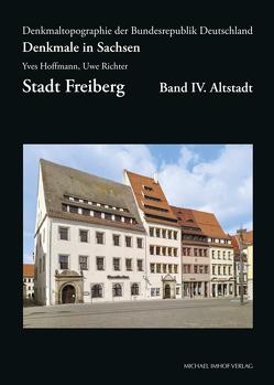 Denkmale in Sachsen, Stadt Freiberg, BD. IV. Altstadt von Hoffmann,  Yves, Richter,  Uwe