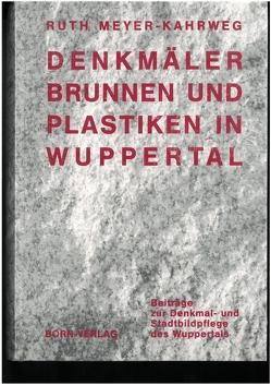 Denkmäler, Brunnen und Plastiken in Wuppertal von Metschies,  Michael, Meyer-Kahrweg,  Ruth