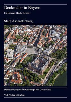 Denkmäler in Bayern. Stadt Aschaffenburg von Gutzeit,  Ina, Kenzler,  Hauke