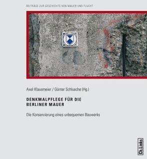 Denkmalpflege für die Berliner Mauer von Klausmeier,  Axel, Schlusche,  Günter