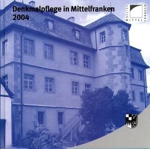 Denkmalpflege in Mittelfranken 2004 von Bartsch,  Richard, Greipl,  Egon J, Hecht,  Julia, Kluxen,  Andrea M.