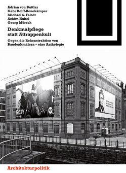 Denkmalpflege statt Attrappenkult von Dolff-Bonekämper,  Gabi, Falser,  Michael S, Habich,  Johannes, Hubel,  Achim, Mörsch,  Georg, von Buttlar,  Adrian