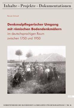 Denkmalpflegerischer Umgang mit römischen Bodendenkmälern im deutschsprachigen Raum zwischen 1750 und 1950 von Schiwall,  Renate